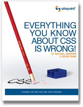 Really? Everything I Know About CSS Is Wrong?